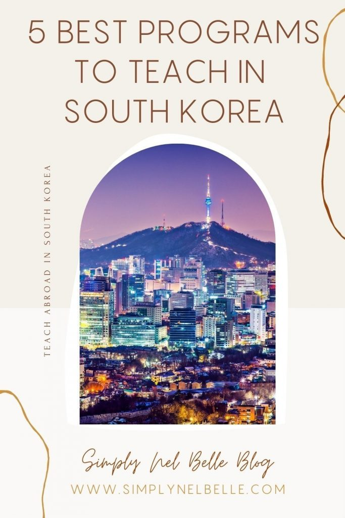 Pinterest - 5 Best Programs to Teach Abroad in South Korea - Simply Nel Belle