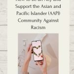 How to Be an Ally and Support the AAPI Community Against Racism