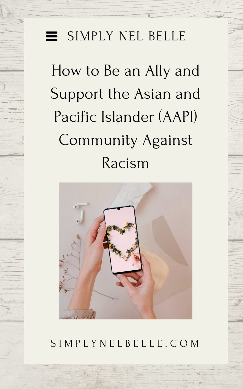 How to Be an Ally and Support the Asian and Pacific Islander (AAPI) Community Against Racism. Simply Nel Belle Blog.