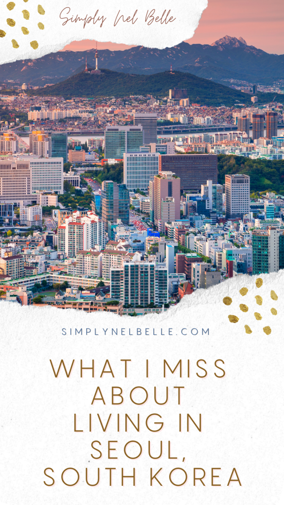 What I Miss About Living in Seoul, South Korea - Simply Nel Belle