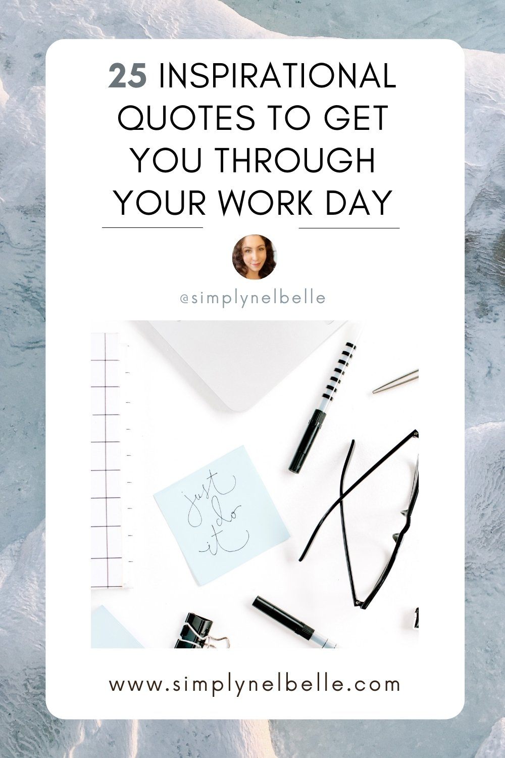 25 Inspirational Quotes to Get You Through Your Work Day - Simply Nel Belle Blog - Pinterest Image